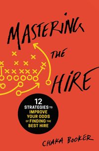 mastering-the-hire-12-strategies-to-improve-your-odds-of-finding-the-best-hire