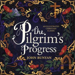 Cover image - The Pilgrim's Progress: An Illustrated Christian Classic