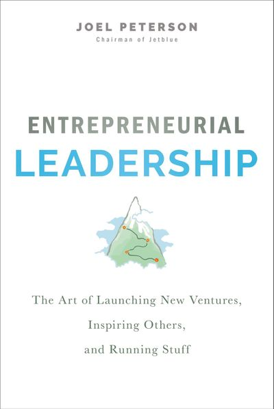 Entrepreneurial Leadership: The Art Of Launching New Ventures, InspiringOthers, And Running Stuff