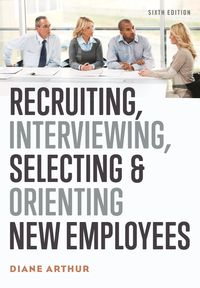 recruiting-interviewing-selecting-and-orienting-new-employees-sixth-edition
