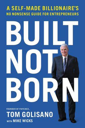 Cover image - Built, Not Born: A Self-made Billionaire's No-nonsense Guide For Entrepreneurs