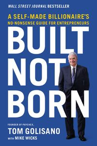 built-not-born-a-self-made-billionaires-no-nonsense-guide-for-entrepreneurs