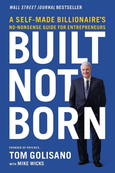 Built, Not Born: A Self-Made Billionaire's No-nonsense Guide For Entrepreneurs