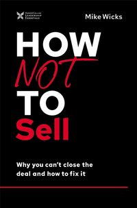 how-not-to-sell-why-you-cant-close-the-deal-and-how-to-fix-it