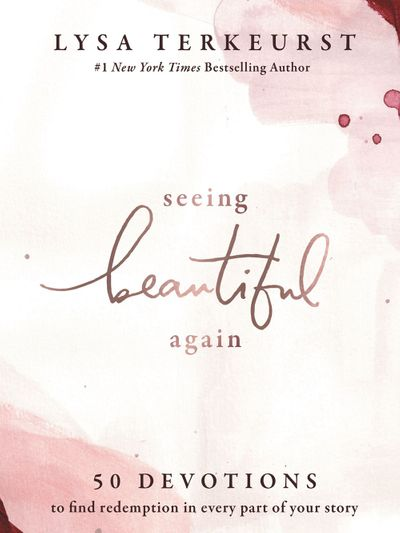 Seeing Beautiful Again: 50 Devotions to Find Redemption in Every Part ofYour Story