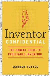 inventor-confidential-the-honest-guide-to-profitable-inventing