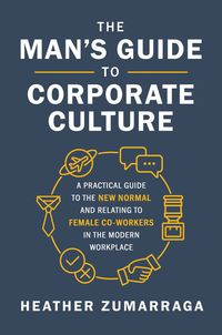 the-mans-guide-to-corporate-culture-a-practical-guide-to-the-new-normal-and-relating-to-female-coworkers-in-the-modern-workplace