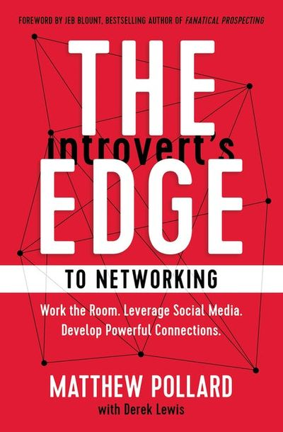The Introvert's Edge to Networking: A Step-By-Step Process to Creating Authentic Connections
