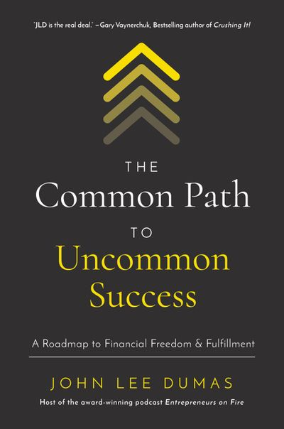 The Common Path to Uncommon Success: A Roadmap to Financial Freedom and Fulfillment
