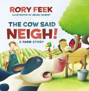 Cover image - The Cow Said Neigh!: A Farm Story
