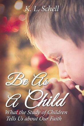 Cover image - Be As A Child: What The Study Of Children Tells Us About Our Faith