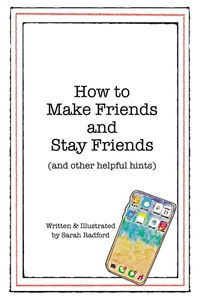 how-to-make-friends-and-stay-friends-and-other-helpful-hints