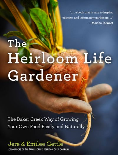 The Heirloom Life Gardener: The Baker Creek Way of Growing Your Own FoodEasily and Naturally