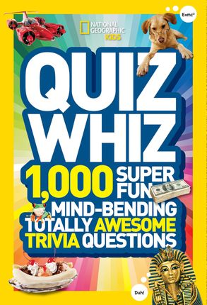 Quiz Whiz: 1,000 Super Fun, Mind-bending, Totally Awesome