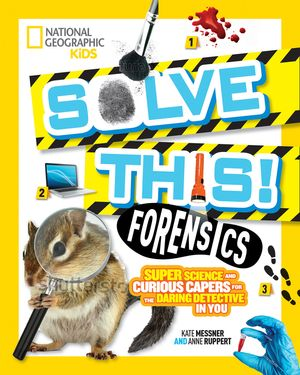 Picture of Solve This - ForensicsSuper Science and Curious Capers for the Daring Detective in You