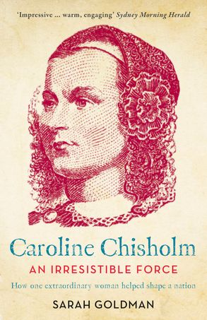 Cover image - An Irresistible Force: How Caroline Chisholm Helped Shape a Nation