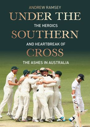 Cover image - Under the Southern Cross: The Heroics and Heartbreak of the Ashes in Australia