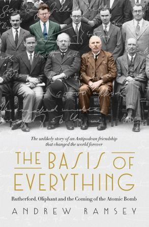 Cover image - The Basis of Everything: Rutherford, Oliphant and the Coming of the Atomic Bomb
