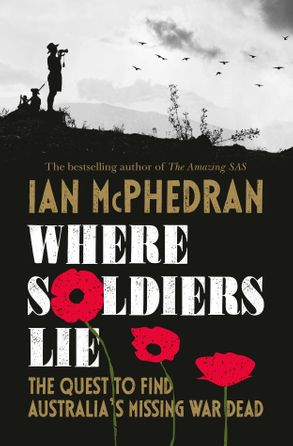 Cover image - Where Soldiers Lie: The Quest to Find Australia's Missing War Dead