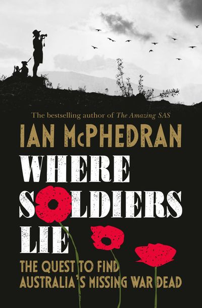 Where Soldiers Lie: The Quest to Find Australia's Missing War Dead