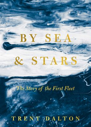 Cover image - By Sea & Stars: The Story of the First Fleet
