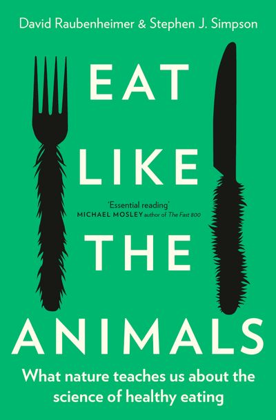 Eat Like the Animals: What Nature Shows Us about Healthy Eating in a Junk Food World