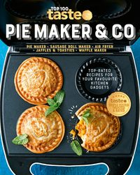 pie-maker-and-co-the-top-100-recipes-for-your-pie-maker-air-fryer-and-toasties