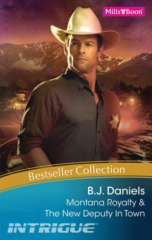 B.J. Daniels Bestseller Collection 201112/Montana Royalty/The New Deputy In Town