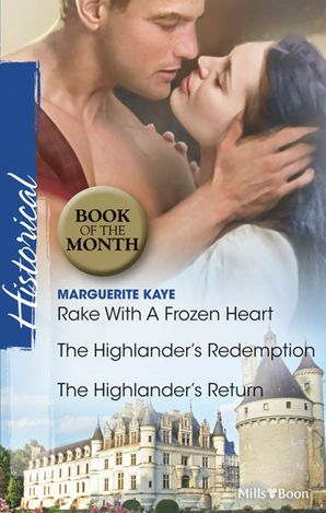 Rake With A Frozen Heart/The Highlander's Redemption/The Highlander's Return