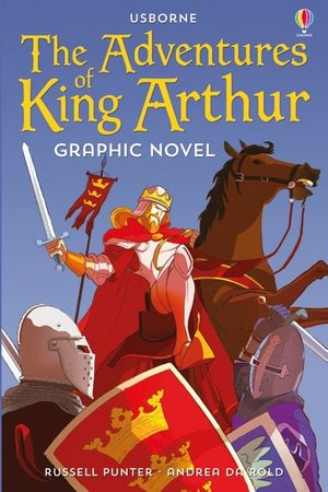 Usborne Graphic: The Adventures of King Arthur