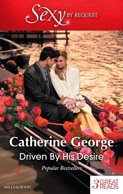 Driven By His Desire/Sarah's Secret/A Venetian Passion/An Italian Engagement