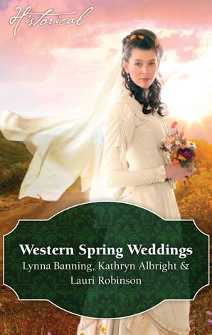 Western Spring Weddings/The City Girl And The Rancher/His Springtime Bride/When A Cowboy Says I Do