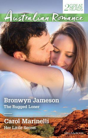 Australian Romance Duo/The Rugged Loner/Her Little Secret