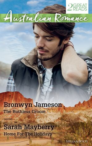 Australian Romance Duo/The Ruthless Groom/Home For The Holidays