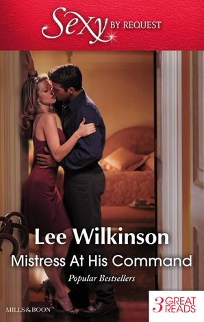 Mistress At His Command/His Mistress By Marriage/At The Millionaire's Bidding/Mistress Against Her Will