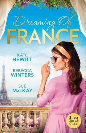 Dreaming Of France/The Husband She Never Knew/Taming The French Tycoon/Reunited...In Paris!