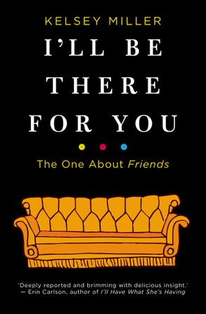 Cover image - I'll Be There For You: The One About Friends