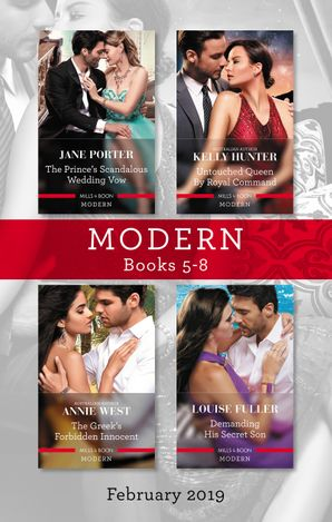 Modern Box Set 5-8 Feb 2019/The Prince's Scandalous Wedding Vow/Untouched Queen by Royal Command/The Greek's Forbidden Innocent/Dem