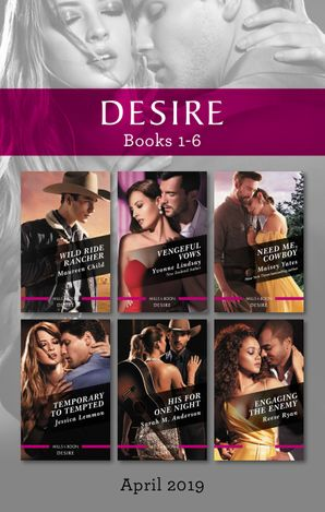 Desire Box Set 1-6/Wild Ride Rancher/Vengeful Vows/Need Me, Cowboy/Temporary to Tempted/His for One Night/Engaging the Enemy
