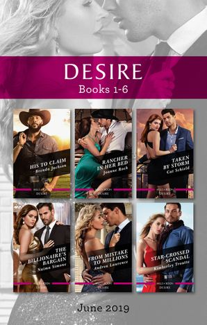Desire Box Set 1-6/His to Claim/Rancher in Her Bed/Taken by Storm/The Billionaire's Bargain/From Mistake to Millions/Star-Crossed Scandal