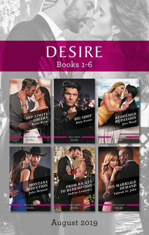 Desire Box Set 1-6/Off Limits Lovers/Big Shot/Redeemed by Passion/Montana Seduction/From Riches to Redemption/His Marriage Demand