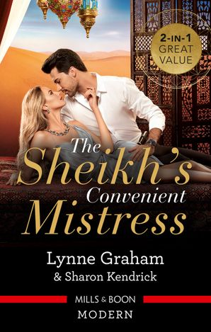 The Sheikh's Convenient Mistress/The Arabian Mistress/The Desert Prince's Mistress