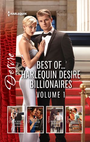 Best of...Harlequin Desire Billionaires Volume 1/One Night to Forever/A Taste of Temptation/Reining in the Billionaire/From Friend to Fake Fian