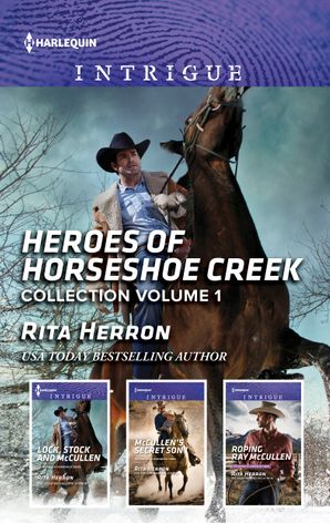 Heroes Of Horseshoe Creek Collection Volume 1/Lock, Stock and McCullen/McCullen's Secret Son/Roping Ray McCullen