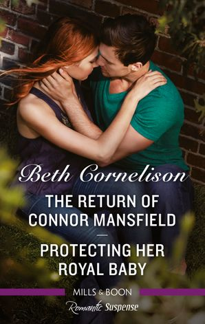 Romantic Suspense Duo/The Return of Connor Mansfield/Protecting Her Royal Baby
