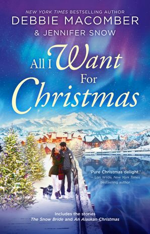 All I Want For Christmas/The Snow Bride/An Alaskan Christmas