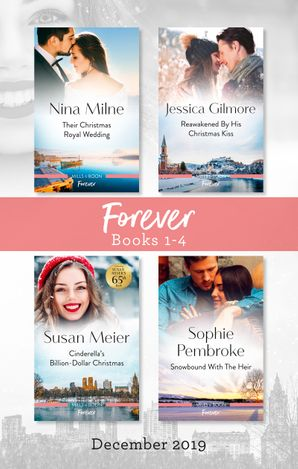 Forever Box Set 1-4/Their Christmas Royal Wedding/Reawakened by His Christmas Kiss/Cinderella's Billion-Dollar Christmas/Snowbound with the