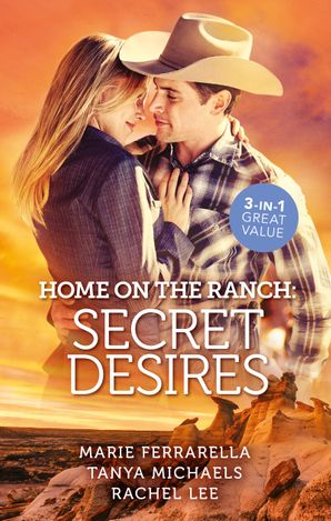 Home On The Ranch Secret Desires/Ramona and the Renegade/Her Secret, His Baby/Reuniting with the Rancher