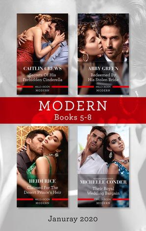 Modern Box Set 5-8/Secrets of His Forbidden Cinderella/Redeemed by His Stolen Bride/Claimed for the Desert Prince's Heir/Their Royal Wedding B