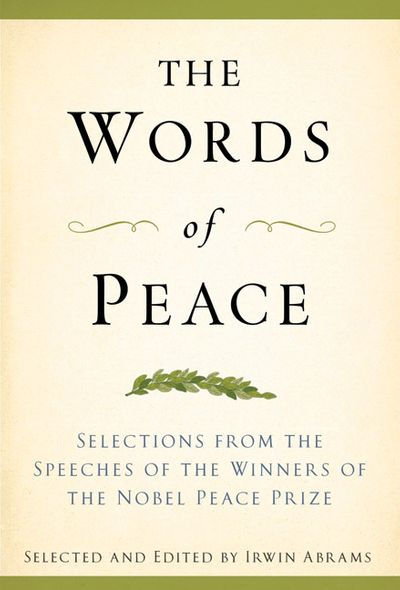 The Words of Peace : The Selections from the Speeches of the Winners of the Nobel Peace Prize